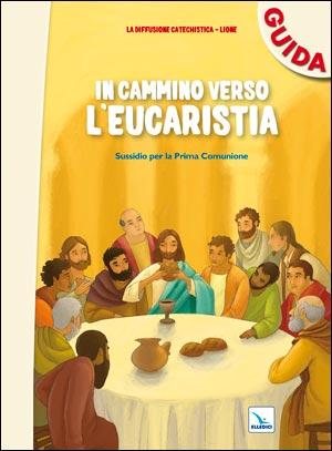 In cammino verso l'Eucaristia. Guida