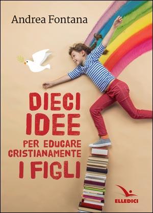 Dieci idee per educare cristianamente i figli