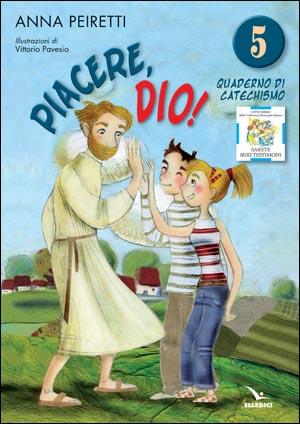 Piacere, Dio! Quaderno di catechismo. Vol. 5