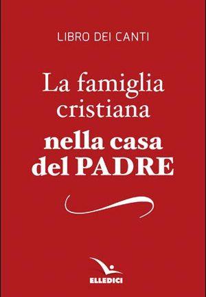 Famiglia cristiana nella casa del Padre: edizione 1997 (La)