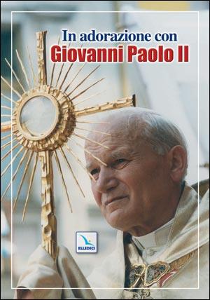 In adorazione con Giovanni Paolo II