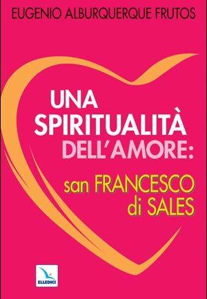 Una Spiritualità dell'amore: San Francesco di Sales