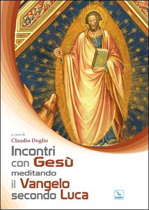 Incontri con Gesù meditando il Vangelo secondo Luca