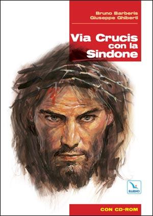 Via Crucis con la Sindone. Con Cd-rom