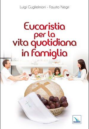 Eucaristia per la vita quotidiana in famiglia