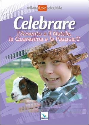 Celebrare l'Avvento e il Natale, la Quaresima e la Pasqua