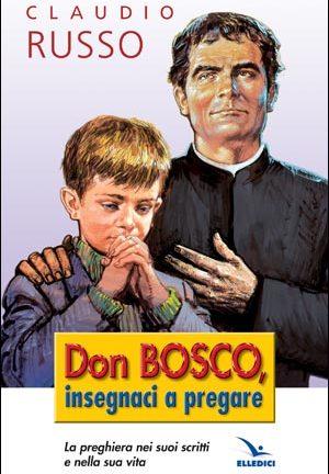 Don Bosco, insegnaci a pregare