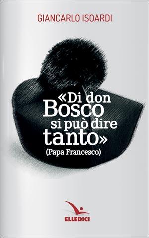 Di Don Bosco si può dire tanto