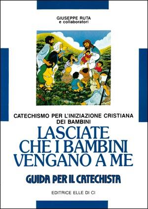 Lasciate che i bambini vengano a me. Catechismo per l'iniziazione cristiana. Guida