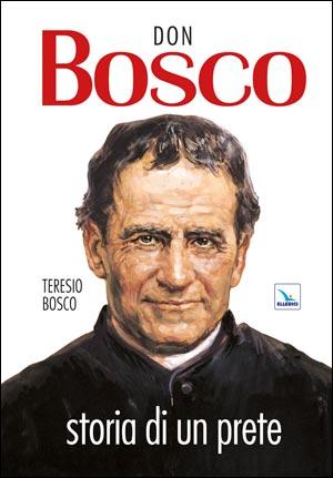 Don Bosco. Storia di un prete