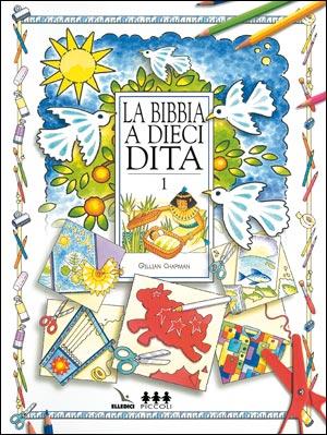 Bibbia a dieci dita (La). Idee e attività sulle storie bibliche per ragazzi di 6-12 anni