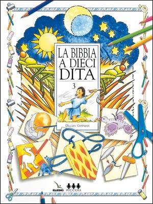 Bibbia a dieci dita (La). Idee e attività sulle storie bibliche per i ragazzi di 6-12 anni
