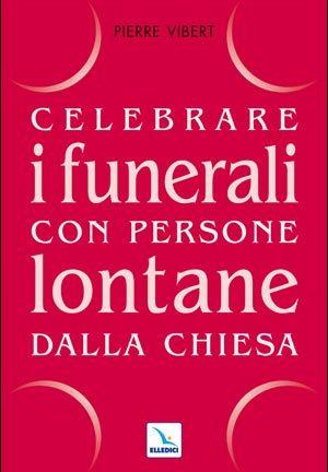 Celebrare i funerali con persone lontane dalla Chiesa