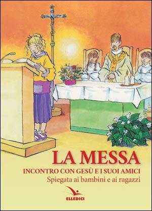 La Messa. Incontro con Gesù e i suoi amici