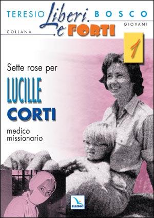 Sette rose per Lucille Corti medico missionario