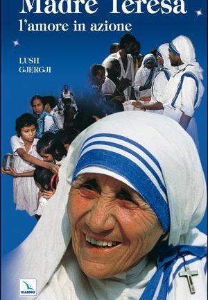 Madre Teresa: l'amore in azione