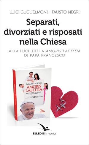 Separati, divorziati e risposati nella Chiesa alla luce della Amoris Laetitia di papa Francesco