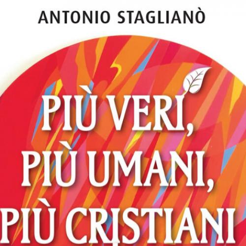 """Recensione del libro """"Più veri, più umani, più cristiani"""" di Antonio Staglianò"""