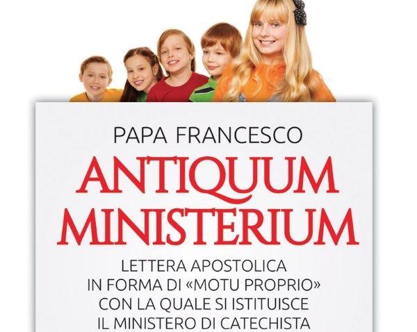 Antiquum Ministerium – Lettera Apostolica in forma di «Motu proprio» con la quale si istituisce il ministero di Catechista